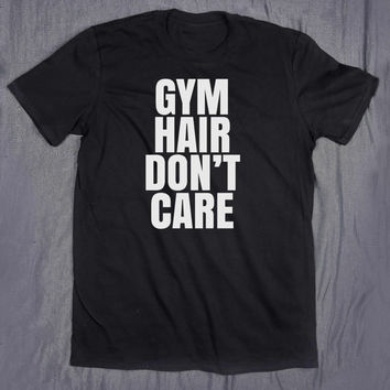 Gym Hair Don't Care Tumblr Shirt Funny Work Out Slogan Tee Running Fitness Training T-shirt