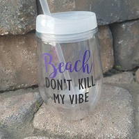 Beach Don't Kill My Vibe Tumbler, Bev To Go , Personalized Tumbler, Summer Tumbler, Beach Cup