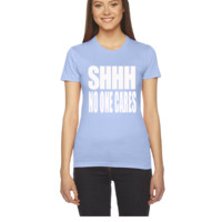 SHHH NO ONE CARES - Women's Tee