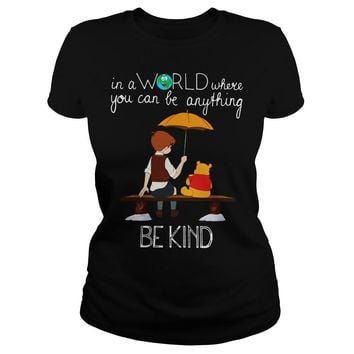 Winnie the Pooh - In a world where you can be anything be kind shirt Ladies Tee
