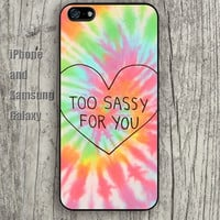 too sassy for you heart colorful iphone 6 6 plus iPhone 5 5S 5C case Samsung S3,S4,S5 case Ipod Silicone plastic Phone cover Waterproof