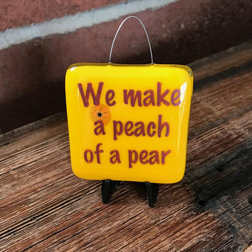 We Make a Peach of a Pear Mini Stand-up Plaque