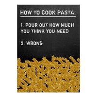 How to cook pasta: pour out how much you think you poster