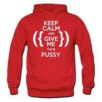 Keep Calm and Give me your pussy hoodie