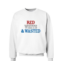 Red White and Wasted Sweatshirt