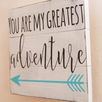 You Are My Greatest Adventure Wooden Sign