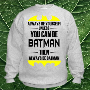 Always Be Yourself Unless You Can Be Batman Then Always Be Batman Sweatshirt