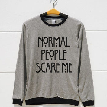 S M L XL -- Normal People Scare Me Shirts Saying Quote Tshirts Women Tshirts Teen Tshirts Men Tshirts Ringer Shirts Long Sleeve Short Sleeve