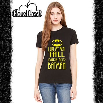 I Like My Men Tall Dark and Batman Ladies T-Shirt - Batman Shirt - Gotham Shirt - Batman