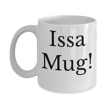 Funny Novelty Mug/Issa Mug!/Mugs With Sayings For Women Men/Friendship Gifts/Funny Coffee Cup