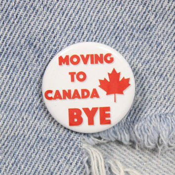 Moving To Canada Bye 1.25 Inch Pin Back Button Badge