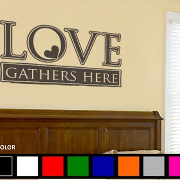 Love Gathers Here Wall Vinyl Decal  Sticker