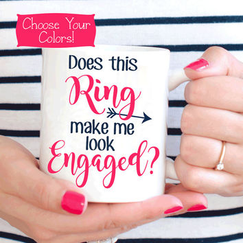 DOES This RING Make Me Look Engaged MUG, Newly Engaged Gift, Engagement Mug, Bride to Be Gift, Engaged Gift, Announcement, Coffee Mug