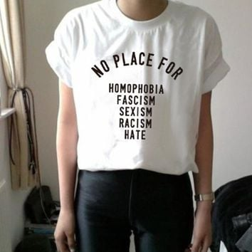 No Place For; Homophobia, Fascism, Sexism, Racism, Hate T-Shirt