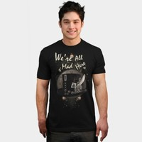 We're All Mad Here (Steampunk) T Shirt By Cyncor5020 Design By Humans