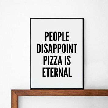 People Disappoint Pizza Is Eternal Quote Poster Print Typography Home Decor Motto Digital A3 A4 Inspirational Words Graphic Design