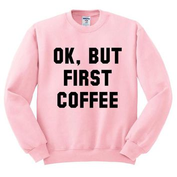 Ok, But First Coffee Crewneck Sweatshirt