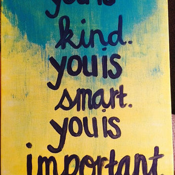 "Quote paining. ""You is kind. You is smart. You is important."""