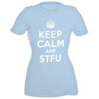 Keep Calm and STFU T-Shirt- Sizes XS-3X