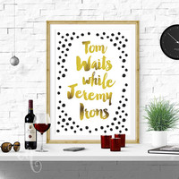 "Typography wall art, funny quote poster giclée print ""Tom Waits while Jeremy Irons"""
