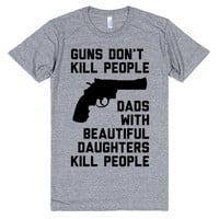Guns Don't Kill People Dads With Beautiful Daughters Kill People