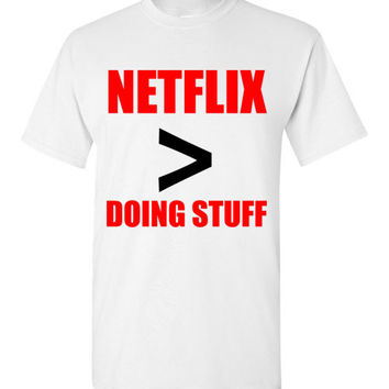 Netflix Better Than Doing Stuff T-Shirt