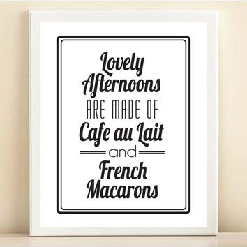 Black and White 'Lovely Afternoons are Made of Cafe au Lait and French Macarons' print poster