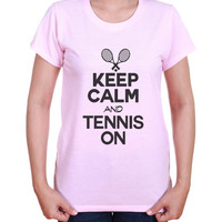 Keep Calm And Tennis On - Womens or Mens Tennis Fun Shirt - Sports Tshirt Ace Gift For Girlfriends Birthday 2105