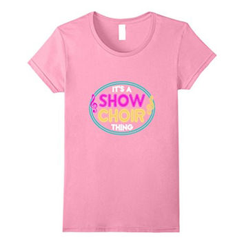 Funny Its A Show Choir Thing T-shirt Broadway Musical Gift