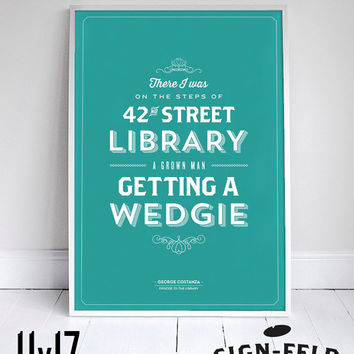 "A Grown Man Getting a Wedgie - Seinfeld Quote - Typography - 11x17"" - George Costanza"