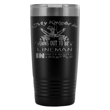 Funny Lineman Travel Mug My Knight In Shining Armor 20oz Stainless Steel Tumbler