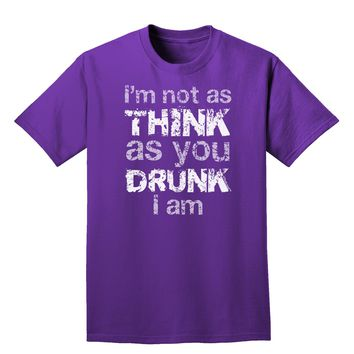 I'm not as THINK as you DRUNK I am Adult Dark T-Shirt