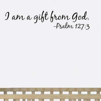 Vinyl Wall Word Decal - I am a gift from God Psalm 127:3 - Bible Quotes - Scripture Quotes - Religious Quotes