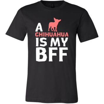 Chihuahua Shirt - a Chihuahua is my bff- Dog Lover Gift