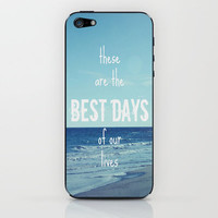 These Are the Best Days of Our Lives iPhone & iPod Skin by Shawn Terry King | Society6 Also prints, pillows, laptop skins, etc!!!!