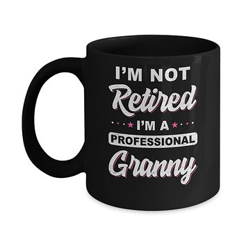 I'm Not Retired A Professional Granny Mother Day Gift Mug