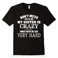 Don't Mess With Me My Sister Is Crazy & She Will Punch You In The Face Very Hard - Siblings - Unisex T-shirts