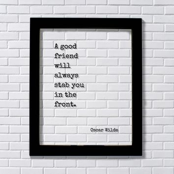 A good friend will always stab you in the front - Oscar Wilde - Floating Quote Friendship Gift Funny