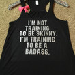 I'm Not Training to Be Skinny I'm Training to be Badass - BLACK - Racerback tank - Womens Fitness Tank - Workout clothing