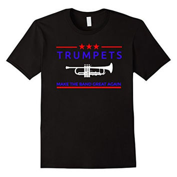 """""""Trumpets Make the Band Great Again Marching Band"""" T shirt"""