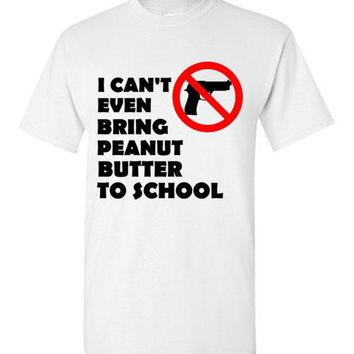 I Can't Even Bring Peanut Butter To School Gun Control T-Shirt