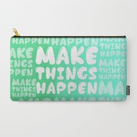 Make Things Happen Carry-All Pouch by Susana Paz | Society6