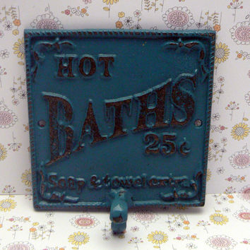 Hot Baths 25 Cents Soap and Towels Extra Towel Cast Iron Hook Bathroom Sign PJ Lagoon Teal  Blue Distressed Shabby Chic Beach Cottage Chic