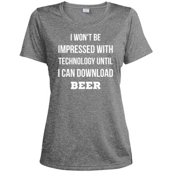 i won't be impressed with technology until i can download beer  LST360 Sport-Tek Ladies' Heather Dri-Fit Moisture-Wicking T-Shirt