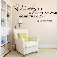 Wall Vinyl Decal Quote Sticker Home Decor Art Mural We loved with a love that was more than love Edgar Allan Poe Z66