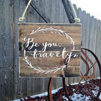 Rustic Decor - Rustic Home Decor - Rustic Wall Decor - Woodland Nursery - Rustic Nursery - Wall Decor - Be Brave Sign - Be You Bravely