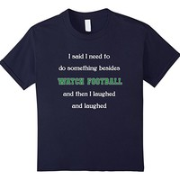 Funny Football T-shirt Hobby I Laughed and Laughed