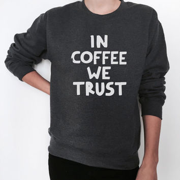 in coffee we trust sweatshirt dark heather crewneck for womens girls jumper funny relax lazy comfy sweater ladies saying quotes fashion