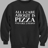 All I Care About Is Pizza And Like 2 People Sweater for Mens Sweater and Womens Sweater *