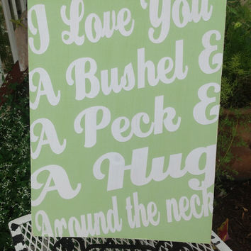 I Love You a Bushel and a Peck and a Hug Around the Neck - vintage shabby chic - Love Sign - New Couple, Wedding, Baby Shower, Nursery Decor